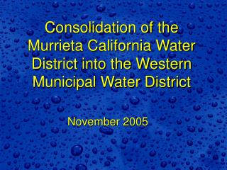 Consolidation of the Murrieta California Water District into the Western Municipal Water District