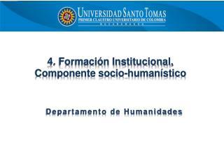 4. Formación Institucional, Componente socio-humanístico