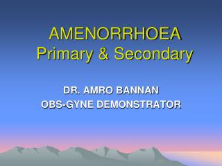 AMENORRHOEA Primary & Secondary