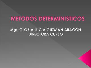 METODOS DETERMINISTICOS