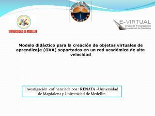 Investigación  cofinanciada por :  RENATA  –Universidad de Magdalena y Universidad de Medellín