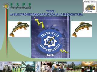 TESIS  LA ELECTROMECÁNICA APLICADA A LA PÍSCICULTURA