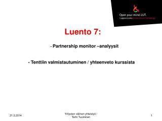Luento 7: -  Partnership monitor –analyysit - Tenttiin valmistautuminen / yhteenveto kurssista