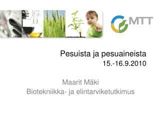 Pesuista ja pesuaineista 15.-16.9.2010 Maarit Mäki Biotekniikka- ja elintarviketutkimus