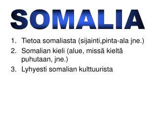 Tietoa somaliasta (sijainti,pinta-ala jne.) Somalian kieli (alue, missä kieltä puhutaan, jne.)