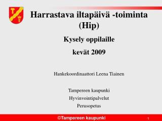 Harrastava iltapäivä -toiminta (Hip)  Kysely oppilaille kevät 2009