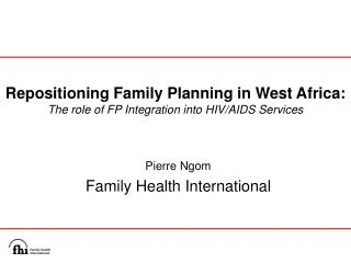 Repositioning Family Planning in West Africa: The role of FP Integration into HIV/AIDS Services