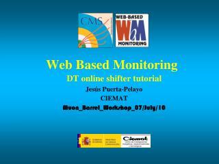 Web Based Monitoring DT online shifter tutorial Jesús Puerta-Pelayo CIEMAT