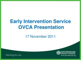 Early Intervention Service  OVCA Presentation 17 November 2011