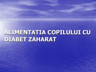 ALIMENTATIA COPILULUI CU DIABET ZAHARAT