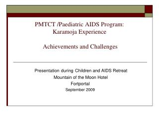 PMTCT /Paediatric AIDS Program:  Karamoja Experience  Achievements and Challenges