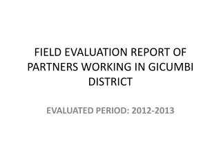 FIELD EVALUATION REPORT OF PARTNERS WORKING IN GICUMBI DISTRICT