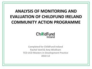 ANALYSIS OF MONITORING AND EVALUATION OF CHILDFUND IRELAND COMMUNITY ACTION  PROGRAMME