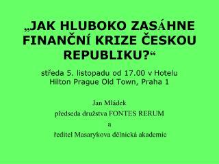 """"""" JAK HLUBOKO ZAS Á HNE FINANČN Í  KRIZE ČESKOU REPUBLIKU? """""""