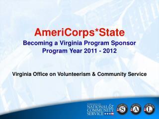 AmeriCorps*State Becoming a Virginia Program Sponsor Program Year 2011 - 2012