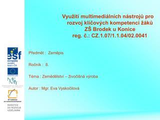 Předmět :  Zeměpis Ročník :  8. Téma : Zemědělství – živočišná výroba Autor : Mgr. Eva Vyskočilová