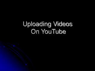 Uploading Videos  On YouTube