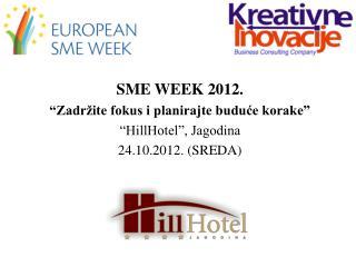 """SME WEEK 2012. """"Zadržite fokus i planirajte buduće korake"""" """"HillHotel"""", Jagodina"""