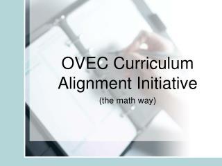 OVEC Curriculum  Alignment Initiative (the math way)