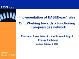 Implementation of EASEE-gas' rules Or …Working towards a functioning European gas network