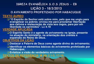 IGREJA EVANGÉLICA S.O.S JESUS - EB LIÇÃO 3 - 18/3/2013 O AVIVAMENTO PROFETIZADO POR HABACUQUE