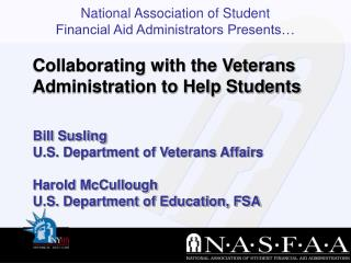 Bill Susling U.S. Department of Veterans Affairs  Harold McCullough U.S. Department of Education, FSA