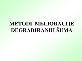 METODI  MELIORACIJE  DEGRADIRANIH ŠUMA
