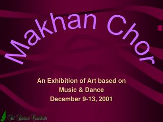 An Exhibition of Art based on Music & Dance December 9-13, 2001