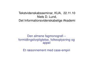 Tekstvidenskabsseminar, KUA,  22.11.10 Niels D. Lund,   Det Informationsvidenskabelige Akademi