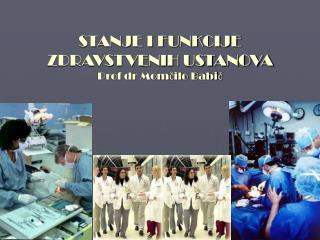 STANJE I FUNKCIJE ZDRAVSTVENIH USTANOVA Prof dr  Momčilo Babić
