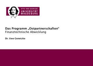 "Das Programm ""Ostpartnerschaften"" Finanztechnische Abwicklung Dr. Uwe Genetzke"