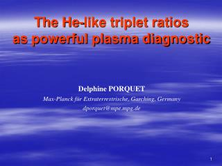 The He-like triplet ratios  as powerful plasma diagnostic