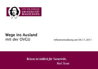 Wege ins Ausland mit der OVGU Infoveranstaltung am 04.11.2011