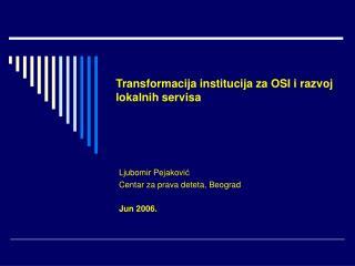 Transformacija institucija za OSI i razvoj lokalnih servisa
