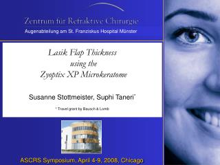 Lasik Flap Thickness  using the  Zyoptix XP Microkeratome       Susanne Stottmeister, Suphi Taneri   Travel grant by Bau