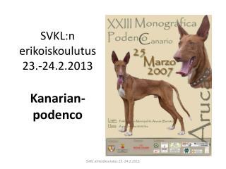 SVKL:n erikoiskoulutus 23.-24.2.2013 Kanarian- podenco