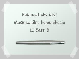 Publicistický štýl Masmediálna komunikácia II.časť B