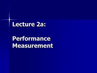 Lecture 2a: Performance Measurement