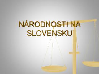 NÁRODNOSTI NA SLOVENSKU