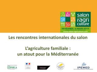 Les rencontres internationales du salon L'agriculture familiale:   un atout pour la Méditerranée