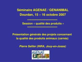 Séminaire AGENAE / GENANIMAL                 Dourdan, 15 – 16 octobre 2007