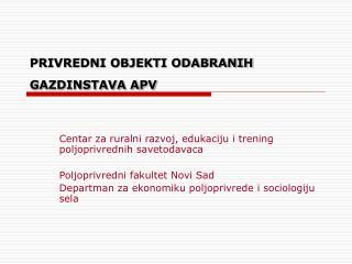 PRIVREDNI OBJEKTI ODABRANIH GAZDINSTAVA APV