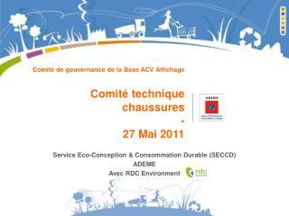 Comité de gouvernance de la Base ACV Affichage Comité technique chaussures - 27 Mai 2011
