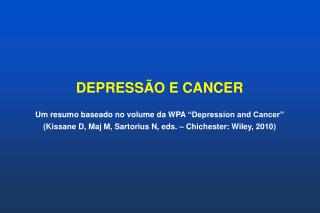 DEPRESS O E CANCER  Um resumo baseado no volume da WPA  Depression and Cancer   Kissane D, Maj M, Sartorius N, eds.   Ch