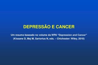 DEPRESS O E CANCER  Um resumo baseado no volume da WPA  Depression and Cancer   Kissane D, Maj M, Sartorius N, eds.   Ch