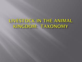 Livestock  in the Animal Kingdom:  Taxonomy