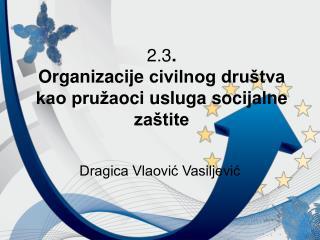 2.3 . Organizacije  civilnog društva kao pruža o c i usluga socijalne zaštite