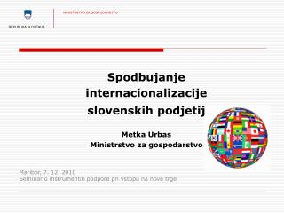 Maribor, 7. 12. 2010 Seminar o instrumentih podpore pri vstopu na nove trge