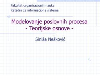 Modelovanje poslovnih procesa - Teorijske osnove -