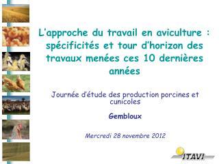 Journée d'étude des production porcines et cunicoles  Gembloux Mercredi 28 novembre 2012